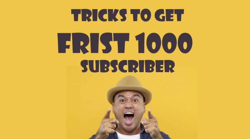 how to get your first 1000 subscribers
